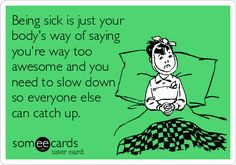 Most Funny Quotes : QUOTATION – Image : Quotes Of the day – Life Quote Being sick is just your body's way of saying you're way too awesome and you need to slow down so everyone else can catch up. Sharing is Caring Haha Funny, Funny Shit, Lol, Funny Stuff, Random Stuff, Fun Funny, Funny Things, Great Quotes, Me Quotes