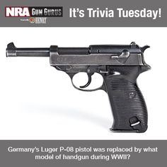 It's NRA Gun Gurus Trivia Tuesday! Question: Germany's Luger P-08 pistol was replaced by what model of handgun during WWII?