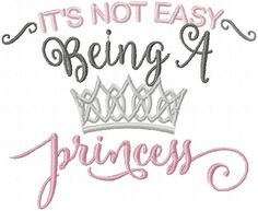 Its Not Easy Being A Princess comes in 2 Sizes 6x5 and 8x6.5  You MUST have an embroidery machine and the software needed to transfer it from your computer to the machine to use this file. To combine the individual letters into words/names you also need editing software of some type. This listing is for the machine file only - not a finished item.  The following formats are included in the file you will receive: PES, EXP, DST, HUS, JEF, VP3, VIP, XXX, Due to the nature of this item, ther...