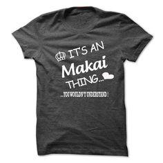 Its An Makai Thing . You Wouldns Understand  #Makai. Get now ==> https://www.sunfrog.com/Its-An-Makai-Thing-You-Wouldns-Understand-6591657-Guys.html?74430