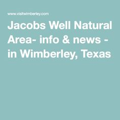 Jacobs Well Natural Area- info & news - in Wimberley, Texas