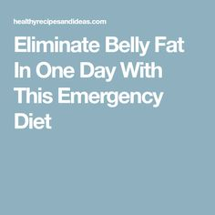Eliminate Belly Fat In One Day With This Emergency Diet