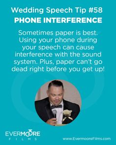 Phone Interference   Wedding Speech Tip #58   Sometimes paper is best. Using your phone during your speech can cause interference with the sound system. Plus, paper can't go dead right before you get up!   www.EvermooreFilms.com