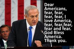 WARMONGERING HATEFILLED NETANYAHU....Pay Attention -- he & the Tea Baggas think Americans are idiots!!