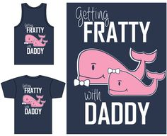 "gokotis.com | ""Getting Fratty with Daddy"" #DadsDay #SororityDesign #Father #TSM #ParentsWeekend (88527)"