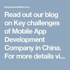 Read out our blog on Key challenges of Mobile App Development Company in China. For more details visit our page: http://blog.novasoftware.com/2016/11/key-challenges-of-mobile-app.html