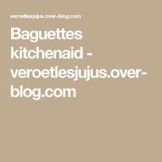 Baguettes kitchenaid - veroetlesjujus.over-blog.com