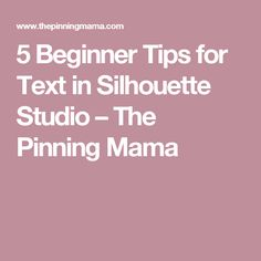 5 Beginner Tips for Text in Silhouette Studio – The Pinning Mama