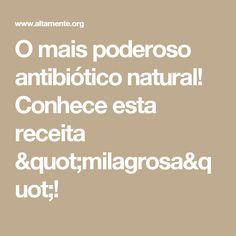 "O mais poderoso antibiótico natural! Conhece esta receita ""milagrosa""!"