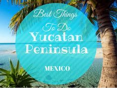 Taking a trip to Mexico's Riviera Maya/Yucatan? Here's a list of the best things to do in Yucatan peninsula with tips from someone who's been!