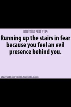 I do that when it's dark because I feel like a murderer is behind me ;-) I'm weird!