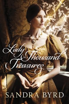 Lady of a Thousand Treasures, Book 1 in Sandra Byrd's Victorian Ladies Series. Available October 9, 2018 from @TyndaleHouse! #VictorianLadies #LadyOfAThousandTreasures #ChristianFiction #HistoricalFiction #Romance