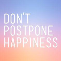 be happy NOW.