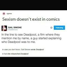 People don't expect women to like comics because of all the highly-sexualized female characters and explosions/action scenes (all things marketed to men) but it still is sexist to assume that a woman waiting in line to see a movie based on a comic knows nothing of the comic (since you don't also assume that of the men in line)