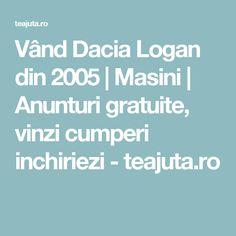 Vând Dacia Logan din 2005 | Masini | Anunturi gratuite, vinzi cumperi inchiriezi - teajuta.ro