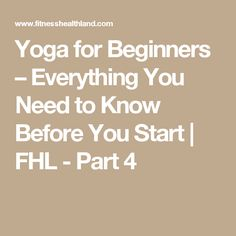Yoga for Beginners – Everything You Need to Know Before You Start | FHL - Part 4