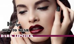 Wondering how to wear dark lipstick this fall and winter? Use top 10 super easy tricks here to wear dark lipstick without looking goth