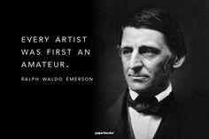 """""""Every artist was first an amateur."""" - Ralph Waldo Emerson"""