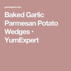Baked Garlic Parmesan Potato Wedges • YumExpert