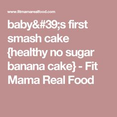 baby's first smash cake {healthy no sugar banana cake} - Fit Mama Real Food