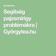 Segítség pajzsmirigy problémákra | Györgytea.hu Good Food, Healthy, Health, Healthy Food, Yummy Food