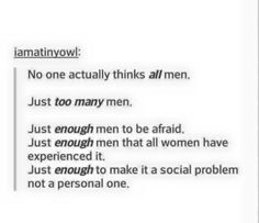 """""""Feminists don't hate men, there are tons of amazing and incredible men in the world, but that doesn't have anything to do with the ones that aren't amazing. You can't lump all men or all women together in two groups."""""""