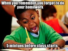 Meme Creator - When you remember you forgot to do 5 mintues before class starts your homework