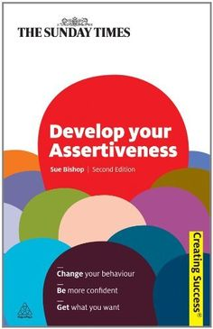 Develop Your Assertiveness [Creating Success] Art Therapy Activities, Book Activities, Assertive Communication, Your Strengths And Weaknesses, Education World, I Am Statements, English Book, Assertiveness, Online Earning