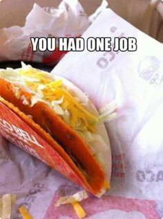 You had one job! lol tacobell one job! One Job Meme, Ein Job, Job Fails, Job Humor, Job Memes, Ecards Humor, Nurse Humor, You Had One Job, Dump A Day
