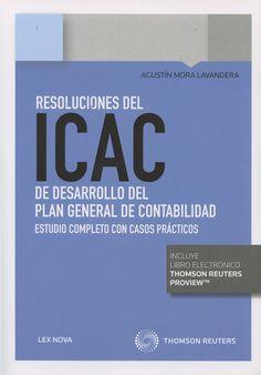 Resoluciones del ICAC de desarrollo del Plan General de Contabilidad : estudio completo con casos prácticos / Agustín Mora Lavandeira.. -- Valladolid : Lex Nova, 2015.