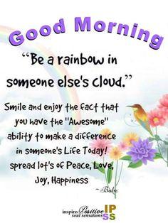 Be a rainbow! Good Morning Hug, Good Morning Motivation, Morning Wishes Quotes, Good Morning Friends Quotes, Good Morning My Friend, Good Day Quotes, Good Morning Inspirational Quotes, Morning Blessings, Good Morning Wishes