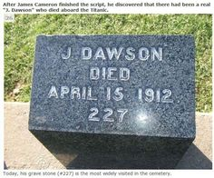 """""""After James Cameron finished the script, he discovered that there had been a real 'J. Dawson' who died aboard the Titanic. Today, his gravestone (#227) is the most widely visited in the cemetery."""""""