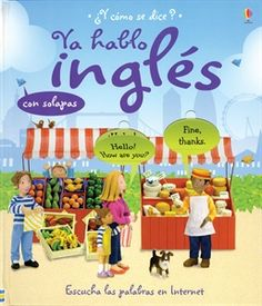 Ya Hablo Ingles $14.99 Lift-the-Flap Spanish-to-English Language Book! Flaps have the English on the outside and Spanish under the flap! Also available in English-to-Spanish version! PLUS you can hear the words spoken on the Internet!