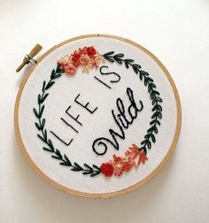Life Is Wild Hand Sitched Phrase Motivational Quote Embroidery Hoop Art Floral…