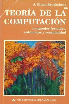 Teoría de la computación : lenguajes formales, autómatas y complejidad / J. Glenn Brookshear