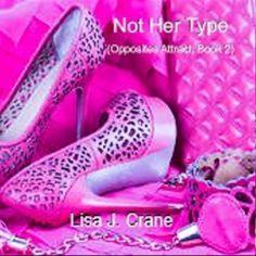 Not Her Type ~ Lisa J. Crane Opposites Attract series