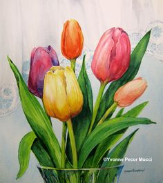 Spring Tulips by Yvonne Mucci. These tulips were a gift and they reminded me how enjoyable it is to paint directly instead of from a photograph.