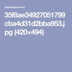 35f8ae34927051799cba4d31d2bba953.jpg (420×494)