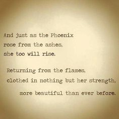 I have a Phoenix Tattoo on my chest. - I have a Phoenix Tattoo on my chest. How did I ever know it would have so much meaning later in lif - Great Quotes, Quotes To Live By, Me Quotes, Motivational Quotes, Inspirational Quotes, Rise Up Quotes, The Words, Phoenix Quotes, Beau Message