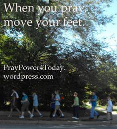 When You Pray, Move Your Feet.   #proverbs #prayer #inspiration
