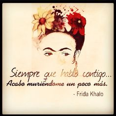 #frida khalo #quote# frase#amor Frida Quotes, Me Quotes, Frida Kahlo Tattoos, Frida Tattoo, Kahlo Paintings, Frida And Diego, More Than Words, Spanish Quotes, Favorite Quotes