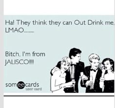 Got that right!!! Y puro Jalisco!!!