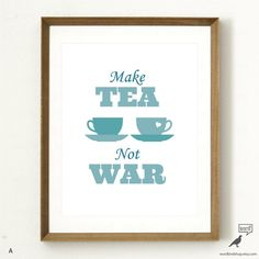 Make Tea Not War, Tea Kitchen Print, Teapot Print by WordBirdShop Kitchen Prints, Kitchen Wall Art, Kitchen Decor, Light Blue Kitchens, Tea Quotes, Kitchen Quotes, Tea Art, How To Make Tea, Letters