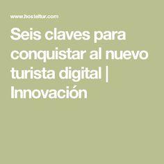 Seis claves para conquistar al nuevo turista digital | Innovación