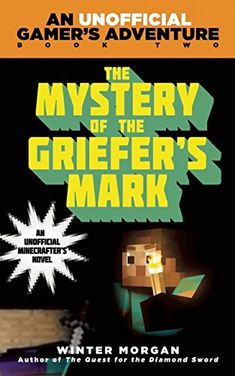 The Mystery of the Griefer's Mark: An Unofficial Gamer's Adventure, Book Two: Winter Morgan: 9781632207265: Amazon.com: Books