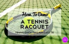 How to Demo a Tennis Racquet - Tennis Quick Tips Podcast Episode 56