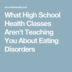 What High School Health Classes Aren't Teaching You About Eating Disorders