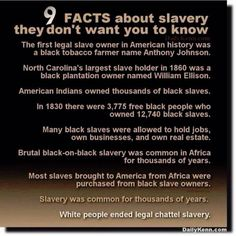 TRUE & FALSE - Read all the details here: http://www.snopes.com/facts-about-slavery/