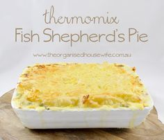Delicious Thermomix Fish Shepherd's Pie – The Organised Housewife Pie Recipes, Seafood Recipes, Cooking Recipes, Flan, Tuna Pasta Bake, Fish Pie, Beef Stroganoff, Foods To Eat, Organised Housewife
