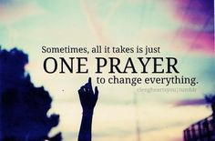 Sometimes, all it takes is just one prayer to change everything. #amen #faithforyourworld